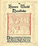 img - for The Known World Handboke: Being a Compendium of Information, Traditions, and Crafts Practiced in These Curent Middle Ages in the Society for Creative Anachronism, Inc. (Second Edition) book / textbook / text book