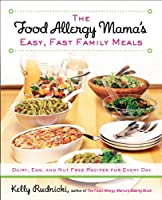 The Food Allergy Mama's Easy, Fast Family Meals: Dairy, Egg, and Nut Free Recipes for Every Day from Avery Trade