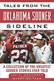 Tales from the Oklahoma Sooner Sideline: A Collection of the Greatest Sooner Stories Ever Told (Tales from the Team)