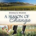 A Season of Change: Safe Harbors, Book 2.5 Audiobook by Donna K. Weaver Narrated by Tristan Hunt