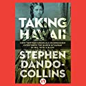 Taking Hawaii: How Thirteen Honolulu Businessmen Overthrew the Queen of Hawaii in 1893, With a Bluff Audiobook by Stephen Dando-Collins Narrated by David Franklin