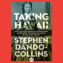 Taking Hawaii: How Thirteen Honolulu Businessmen Overthrew the Queen of Hawaii in 1893, With a Bluff (       UNABRIDGED) by Stephen Dando-Collins Narrated by David Franklin