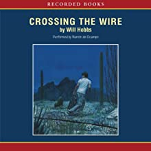 Crossing the Wire (       UNABRIDGED) by Will Hobbs Narrated by Ramon De Ocampo