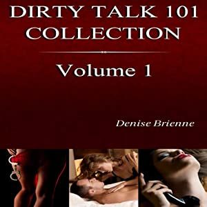 The Complete Dirty Talk 101 Collection, Book 1: Featuring 20 Dirty Talk & Relationship Guides Anyone Can Use | [Denise Brienne]