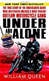 Under and Alone: The True Story of the Undercover Agent Who Infiltrated Americas Most Violent Outlaw Motorcycle Gang