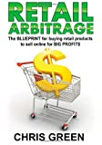 Retail Arbitrage: The Blueprint for Buying Retail Products to Resell Online (1466303549) by Chris Green