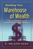 img - for Building Your Warehouse of Wealth-by R. Nelson Nash-infinite Banking Concepts (A Grassroots Method of Avoiding Fractional Reserve Banking-Think About It!) book / textbook / text book