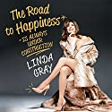 The Road to Happiness Is Always Under Construction (       UNABRIDGED) by Linda Gray Narrated by Linda Gray