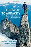 The Road to Audacity: Being Adventurous In Life and Work (1403906173) by Carter, Stephen
