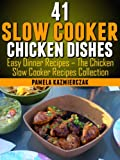 41 Slow Cooker Chicken Dishes - Including 11 Slow Cooker Soup Recipes (Easy Dinner Recipes - The Chicken Slow Cooker Recipes Collection)