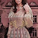 Born of Persuasion: Price of Privilege, Book 1 (       UNABRIDGED) by Jessica Dotta Narrated by Amanda McKnight