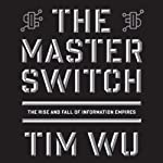 The Master Switch: The Rise and Fall of Information Empires | Tim Wu