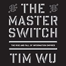 The Master Switch: The Rise and Fall of Information Empires (       UNABRIDGED) by Tim Wu Narrated by Marc Vietor