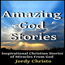 Amazing God Stories: Inspirational Christian Stories of Miracles from God: God Stories, Christian Miracles of Jesus, Book 1 (       UNABRIDGED) by Jordy Christo Narrated by Jordy Christo