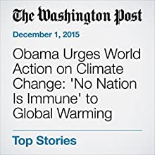 Obama Urges World Action on Climate Change: 'No Nation Is Immune' to Global Warming (       UNABRIDGED) by Steven Mufson Narrated by Sam Scholl