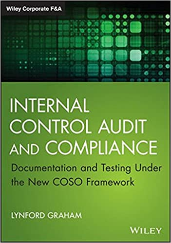 Internal Control Audit And Compliance: Documentation And Testing Under The New COSO Framework (Wiley Corporate F&A)