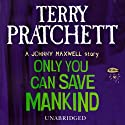 Only You Can Save Mankind (       UNABRIDGED) by Terry Pratchett Narrated by Richard Mitchley
