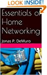 Essentials of Home Networking: Jonas...