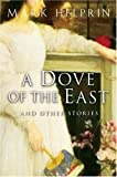 A Dove of the East: And Other Stories (0156031019) by Helprin, Mark