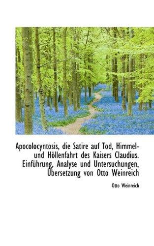 Apocolocyntosis, Die Satire Auf Tod, Himmel- Und H Llenfahrt Des Kaisers Claudius. Einf Hrung, Analy