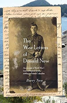 the war letters of donald new: an account of world war i from an english family settling in british columbia - barry new