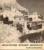 Architecture Without Architects:  An Introduction to Non-Pedigreed
