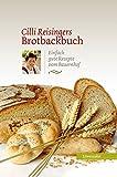 Cilli Reisingers Brotbackbuch. Einfach gute Rezepte vom Bauernhof