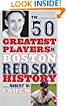 The 50 Greatest Players in Boston Red...