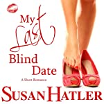 My Last Blind Date: Better Date than Never (       UNABRIDGED) by Susan Hatler Narrated by Martha Lee