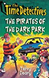 The Pirates of the Dark Park Case No. 2 (The Time Detectives) Terry Deary