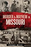 Murder and Mayhem in Missouri (Murder & Mayhem) (162619033X) by Larry Wood