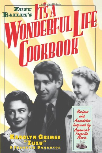 Zuzu Bailey's It's A Wonderful Life Cookbook: Recipes and Anecdotes Inspired by America's Favorite Movie (Recipes and An