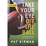 Take Your Eye Off the Ball: How to Watch Football by Knowing Where to Look ~ Pat Kirwan