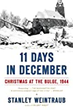 11 Days in December: Christmas at the Bulge, 1944 (0451223179) by Weintraub, Stanley