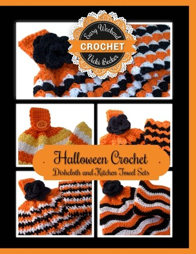 Halloween Crochet Dishcloth and Kitchen Towel Sets (Easy Weekend Crochet) (Volume 2) [Becker, Vicki] (Tapa Blanda)