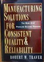 Manufacturing Solutions for Consistent Quality and Reliability: The Nine-Step Problem-Solving Process
