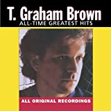 All Time Greatest Hitsby T Graham Brown