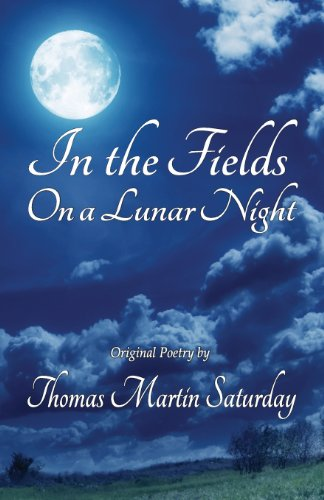 In the Fields on a Lunar Night: Thomas Martin Saturday: 9780984849567: Amazon.com: Books