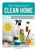 img - for The Organically Clean Home: 150 Everyday Organic Cleaning Products You Can Make Yourself--The Natural, Chemical-Free Way book / textbook / text book