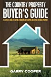The Country Property Buyers Guide: A Complete Guide for Buying, Financing, Developing, and Living On Rural Property