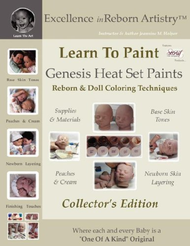 Learn To Paint Collector's Edition: Genesis Heat Set Paints Coloring Techniques for Reborns & Doll Making Kits - Excellence in Reborn ArtistryT Series (Excellence in Reborn Artistry Series)