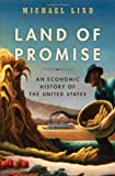 "Michael Lind, ""Land of Promise: An Economic History of the United States"" (Harper, 2012)"