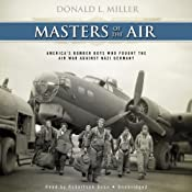 Masters of the Air: Americas Bomber Boys Who Fought the Air War Against Nazi Germany | [Donald L. Miller]