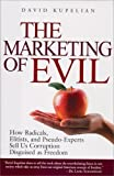 The Marketing of Evil: How Radicals, Elitists, and Pseudo-Experts Sell Us Corruption Disguised As Freedom by Kupelian, David 1st (first) Edition (8/1/2005)