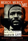 Mercy, Mercy Me: The Art, Loves, and Demons of Marvin Gaye (046501769X) by Michael Eric Dyson