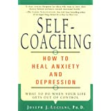Self-Coaching: How to Heal Anxiety and Depression ~ Joseph J. Luciani