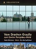 Vom Drachen Graully zum Centre Pompidou - Metz, ein Kulturführer