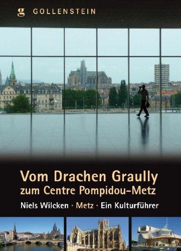 Vom Drachen Grauly zum Centre Pompidou - Metz, ein Kulturführer