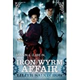 The Iron Wyrm Affair: Bannon and Clare: Book Oneby Lilith Saintcrow