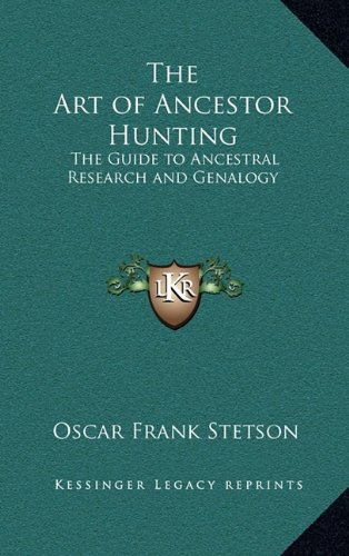 The Art of Ancestor Hunting: The Guide to Ancestral Research and Genalogy